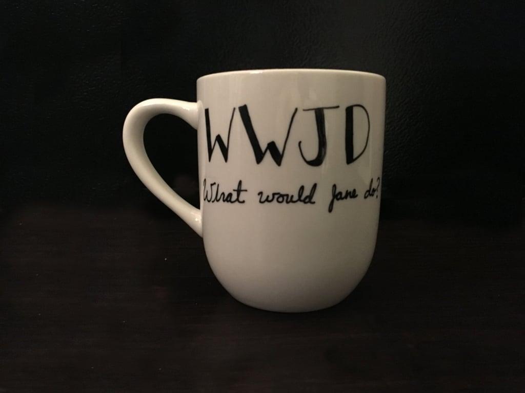 What Would Jane Do Mug ($14)