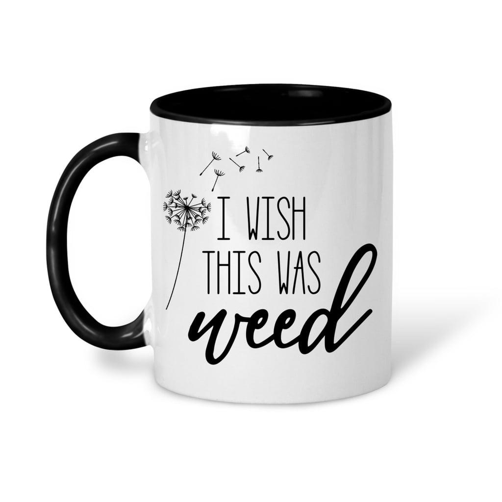 I Wish This Was Weed Mug