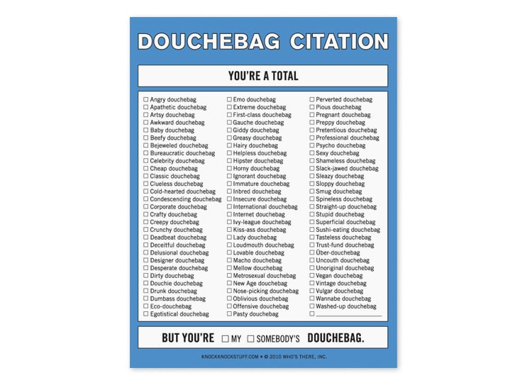 Something tells us she'll have no trouble filling out the Douchebag Citation notepad ($9).