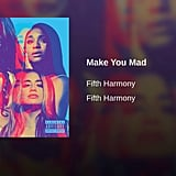 """Make You Mad"" by Fifth Harmony"