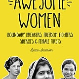 The Book of Awesome Women: Boundary Breakers, Freedom Fighters, Sheroes, and Female Firsts