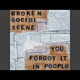 """Anthems For a Seventeen Year-Old Girl"" by Broken Social Scene"