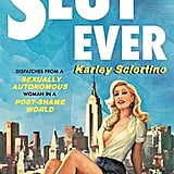 Slutever: Dispatches From a Sexually Autonomous Woman in a Post‑Shame World by Karley Sciortino