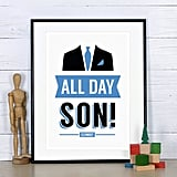 All Day Son Schmidt Quote Print ($12)