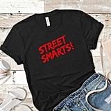 """Street Smarts!"" T-Shirt"