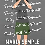For the Frazzled Mother: Today Will Be Different by Maria Semple