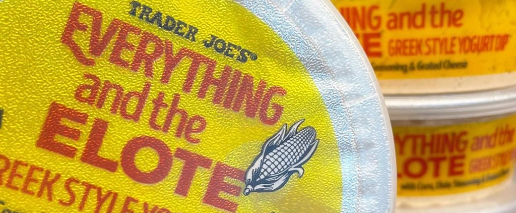 Trader Joe's Is Selling Everything but the Elote Dip