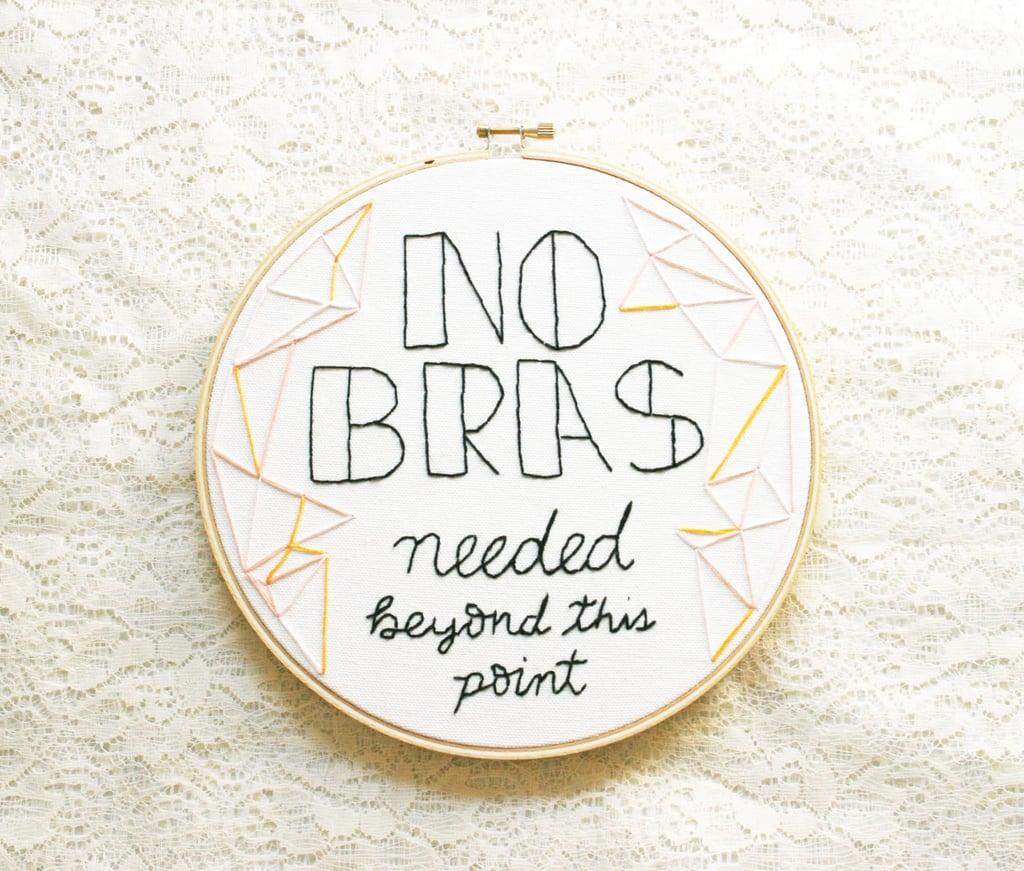No Bras Embroidery Hoop ($35)