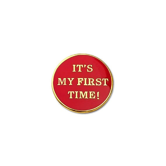 It's My First Time Enamel Pin