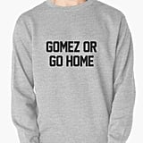 Gomez or Go Home Sweatshirt (starting at $35)
