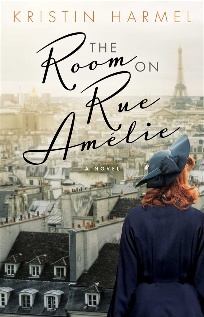The Room on Rue Amelie by Kristin Harmel, Out March 27 | Best Spring ...