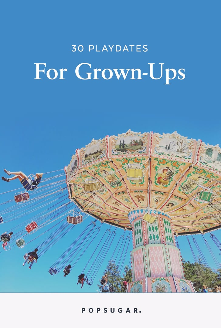 30 Playdates For Grown-Ups
