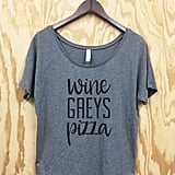 """Wine Grey's Pizza"" Loose-Fitted T-Shirt ($22)"