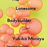 The Lonesome Bodybuilder by Yukiko Motoya