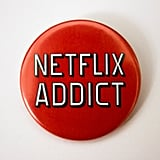 Netflix Addict Pin ($2)