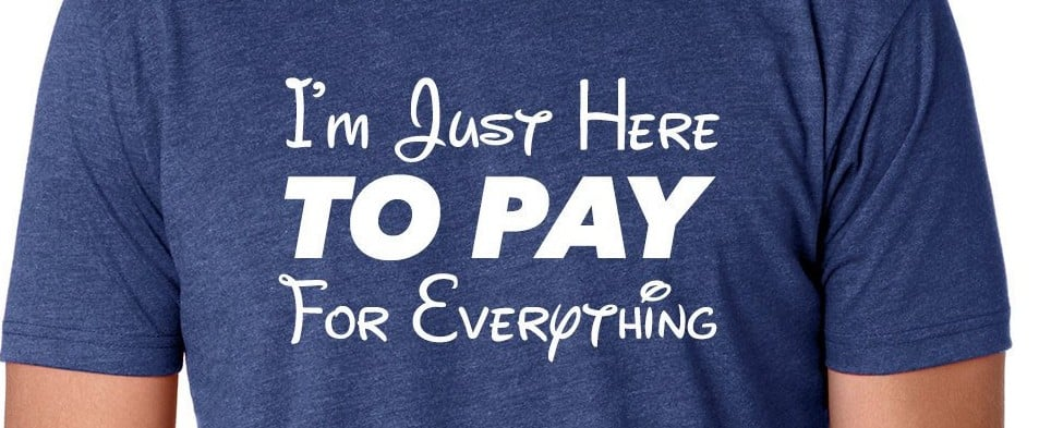 Disney I'm Just Here to Pay For Everything Shirts
