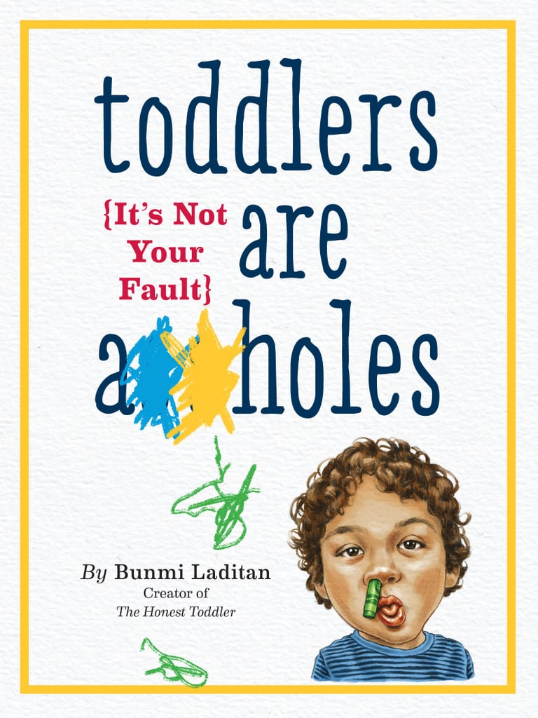 Toddlers Are Assh*les: It's Not Your Fault
