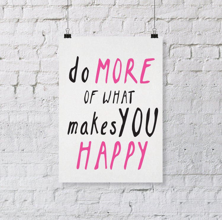 "Use this print ($9) to remind yourself to ""Do more of what makes you happy."""