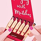Playing With Matches by Hannah Orenstein, Out June 26