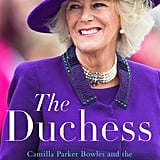 The Duchess: Camilla Parker Bowles and the Love Affair that Rocked the Crown by Penny Junor