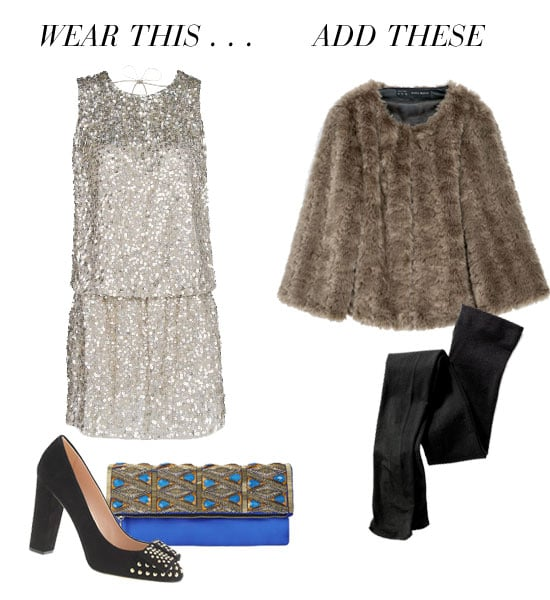 Warm up a cocktail dress the right way — read: no puffers or fleeces. Leave your sportier toppers at home and finish off a luxe party dress with a faux-fur jacket or coat that feels just as dressed-up. As for your bottom half, don't leave your legs out in the cold; add a pair of black tights to finish off the look as sleekly as possible. Get the look:  Mango open-back sequined dress ($190) J.Crew Etta suede studded pumps ($298) BCBG Max Azria Rihanna triangle stone beaded clutch ($298) Zara short furry jacket ($100) Ralph Lauren opaque control-top tights ($18)