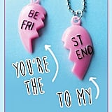 "You're the ""Be Fri"" to my ""St End."""