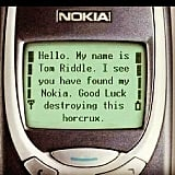 In fact, they were so indestructible, Tom Riddle chose a Nokia as his next Horcrux.