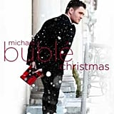 """All I Want For Christmas Is You"" by Michael Bublé"