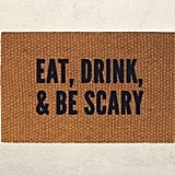 Eat, Drink, and Be Scary Doormat ($40)