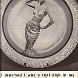 I Dreamed I Was a Real Dish