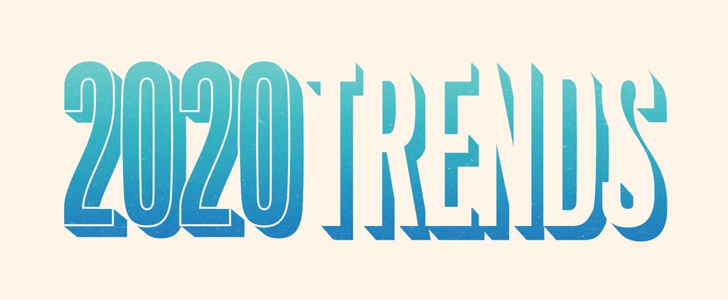 These Are the Biggest Trends of 2020