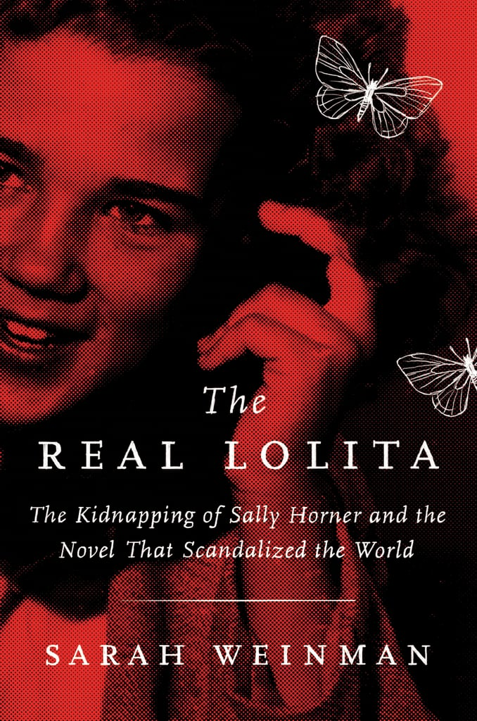 The Real Lolita: The Kidnapping of Sally Horner and the Novel That Scandalized the World by Sarah Weinman, out Sept. 11