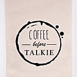 Coffee Before Talkie Tea Towel