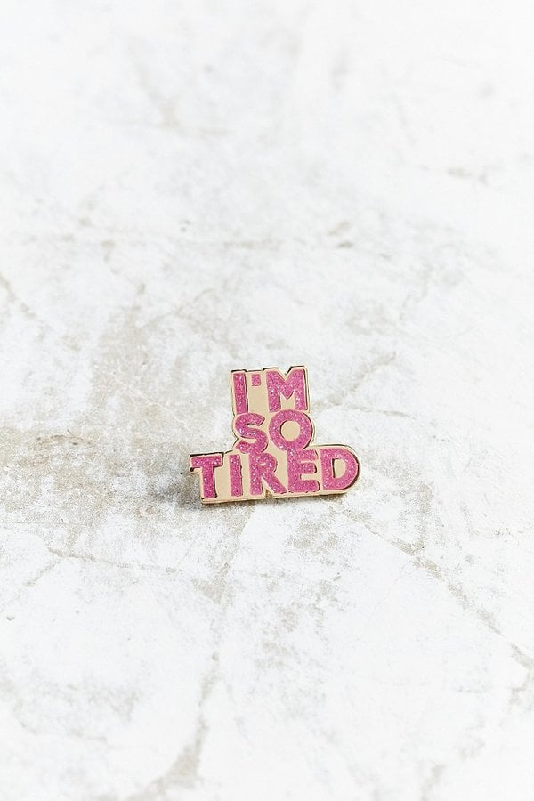 Bermuda Press I'm So Tired Pin ($12)