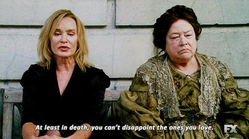 When Jessica Lange delivered her lines just . . . perfectly.
