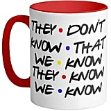 They Don't Know Funny Coffee Mug