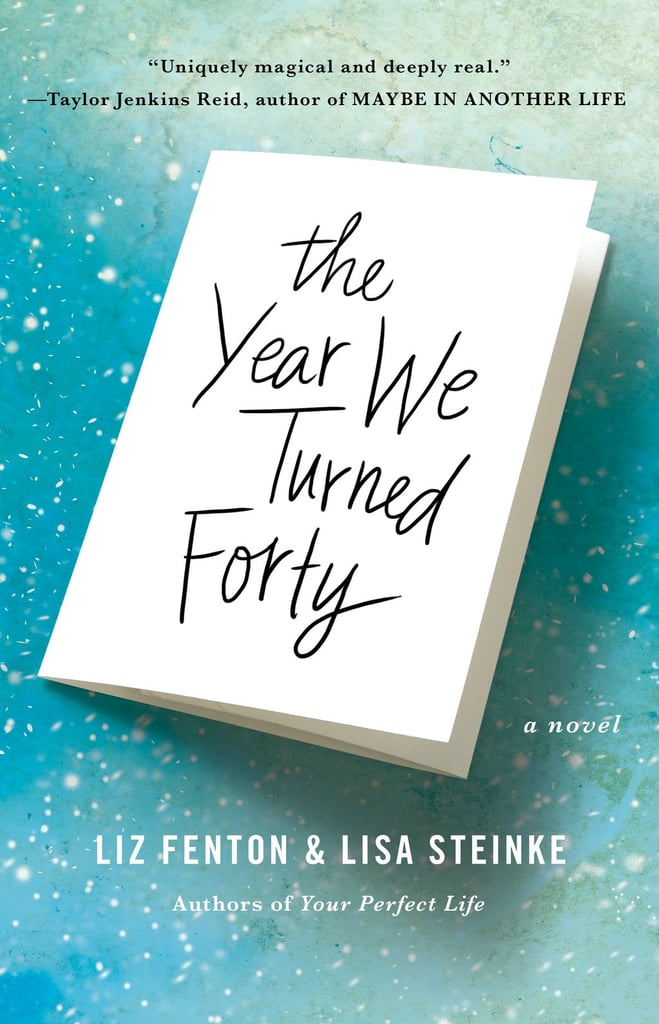 The Year We Turned Forty by Liz Fenton and Lisa Steinke, April 26