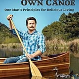 Paddle Your Own Canoe: One Man's Fundamentals For Delicious Living ($18)