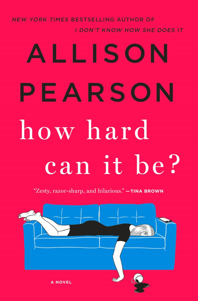 How Hard Can It Be? by Allison Pearson, Out June 5