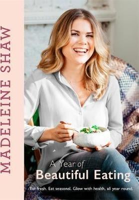 Madeleine Shaw: A Year of Beautiful Eating ($45)