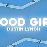 """""""Good Girl"""" by Dustin Lynch"""