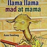Llama Llama Mad At Mama Llama Llama is on a long and boring shopping trip with Mama Llama and can't take one more minute! With Mama's help, he cleans up the mess he makes and calms down.