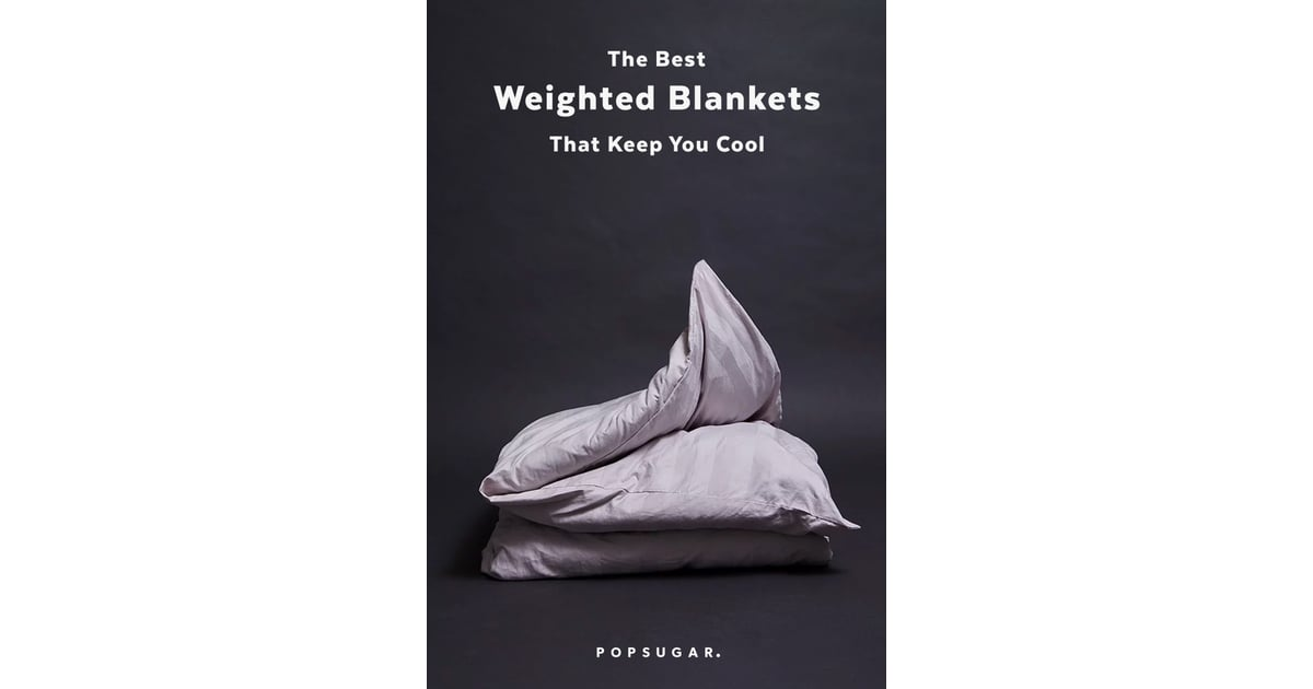 Weighted Blankets That Keep You Cool Popsugar Fitness