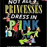 Not All Princesses Dress in Pink by Jane Yolen and Heidi E. Y. Stemple ($18) Whether your child loves pink or not, they'll love reading about all of the things they can do (even if they want to wear a tiara while doing it!).