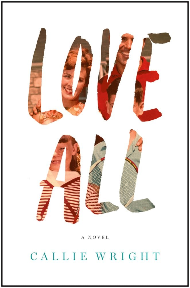 Love All  Callie Wright's debut novel, Love All, follows three generations in New York as they're all forced to live together for the first time following a family tragedy. It's a story of love, betrayal, and the complications of family and growing up. Out July 9