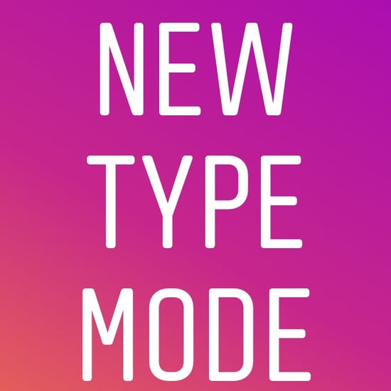 How to Use Type Mode in Instagram Stories