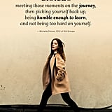 """Grace is meeting those moments on the journey, then picking yourself back up, being humble enough to learn, and not being too hard on yourself."" — Michelle Peluso"
