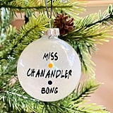 Miss Chanandler Bong Friends Ornament
