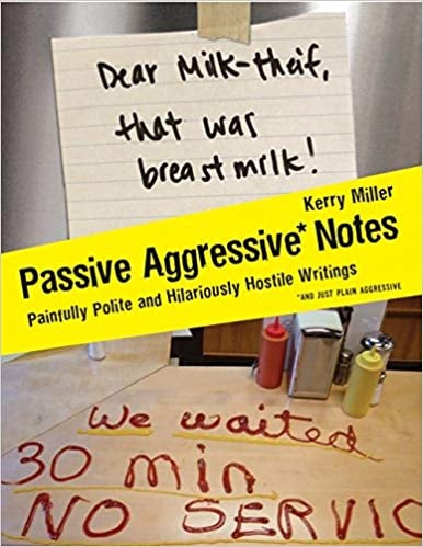 Passive Aggressive Notes: Painfully Polite and Hilariously Hostile Writings by Kerry Miller