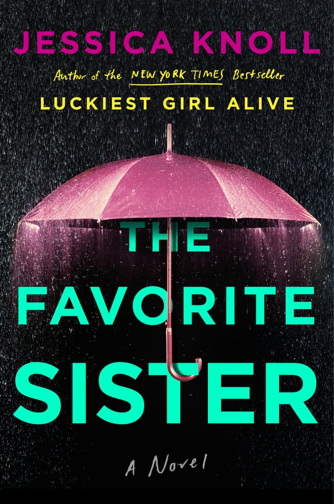 The Favorite Sister by Jessica Knoll, Out May 15
